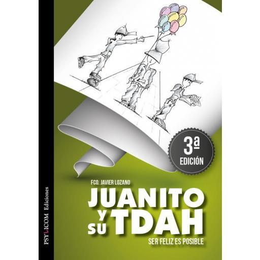 JUANITO Y SU TDAH. Ser feliz es posible.  (3ª Edición)
