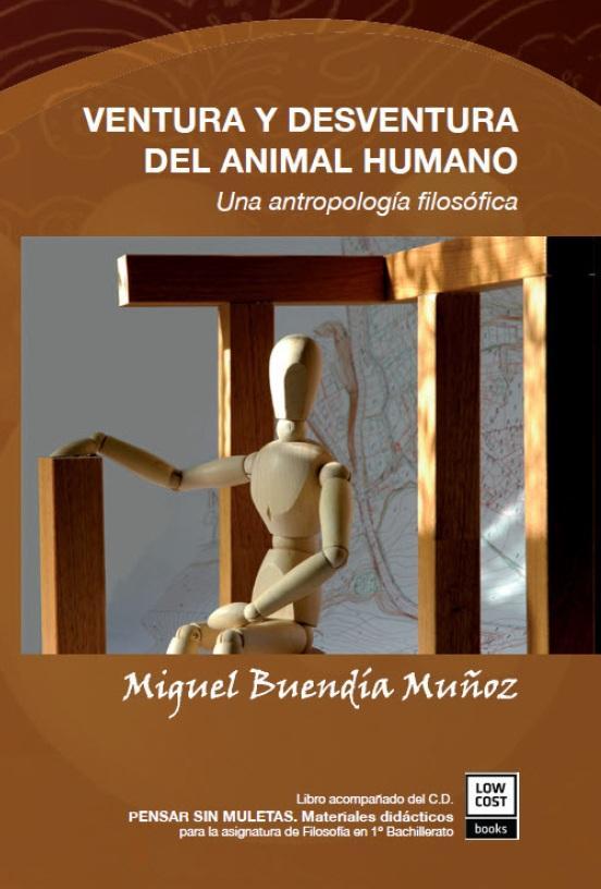 VENTURA Y DESVENTURA DEL ANIMAL HUMANO Una antropología filosófica