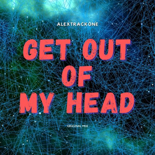 GET OUT OF MY HEAD -ORIGINAL MIX-