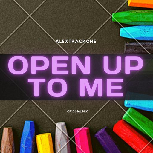 OPEN UP TO ME -ORIGINAL MIX-