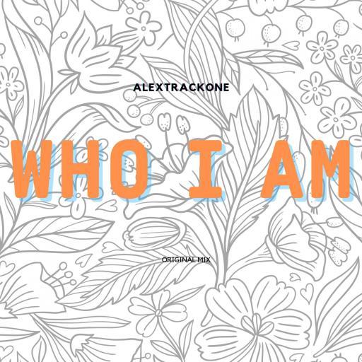 WHO I AM -ORIGINAL MIX-