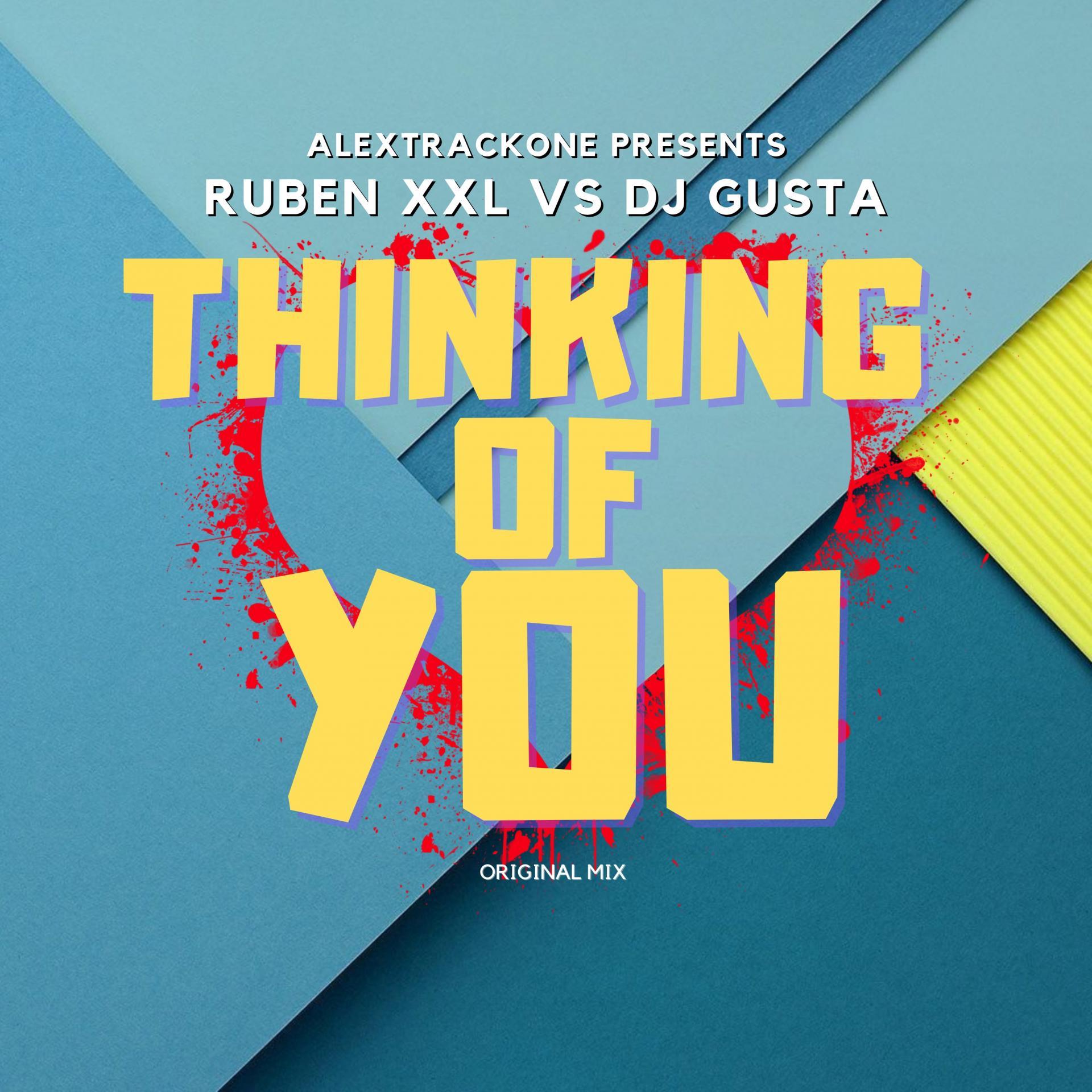 THINKING OF YOU (CON RUBEN XXL & DJ GUSTA) -ORIGINAL MIX-