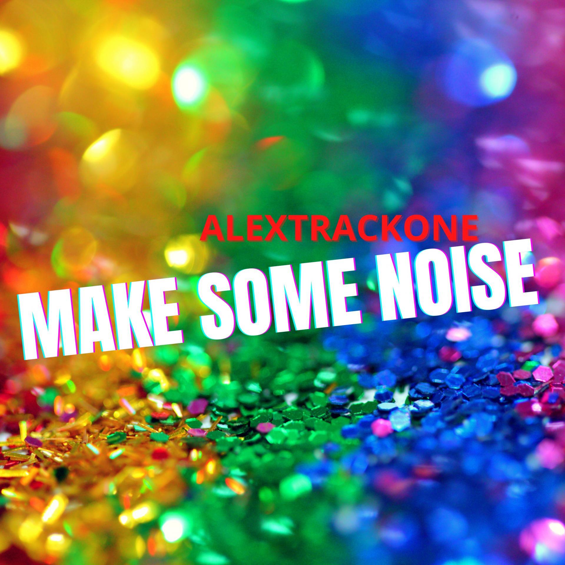 MAKE SOME NOISE -ORIGINAL MIX-