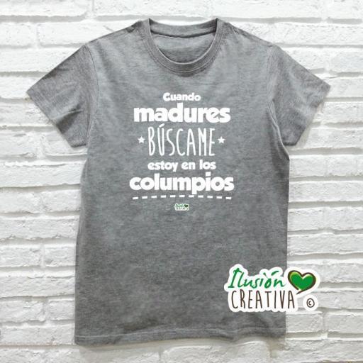 Camiseta CUANDO MADURES, BÚSCAME. ESTOY EN LOS COLUMPIOS