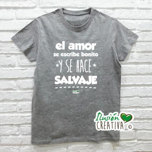 Camiseta EL AMOR SE ESCRIBE BONITO Y SE HACE SALVAJE