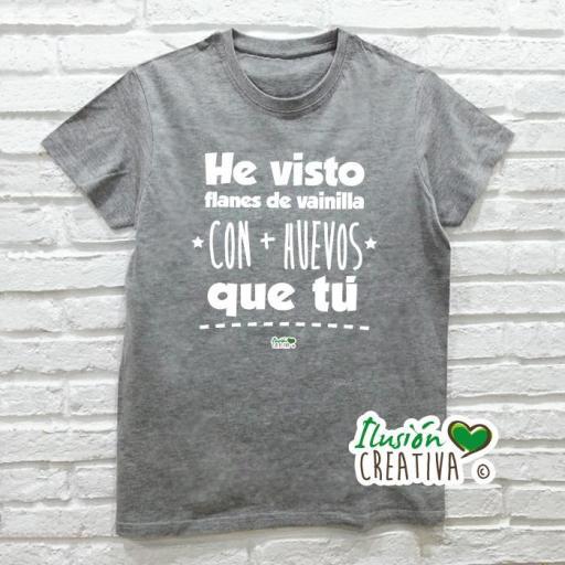 Camiseta HE VISTO FLANES DE VAINILLA CON MÁS HUEVOS QUE TÚ