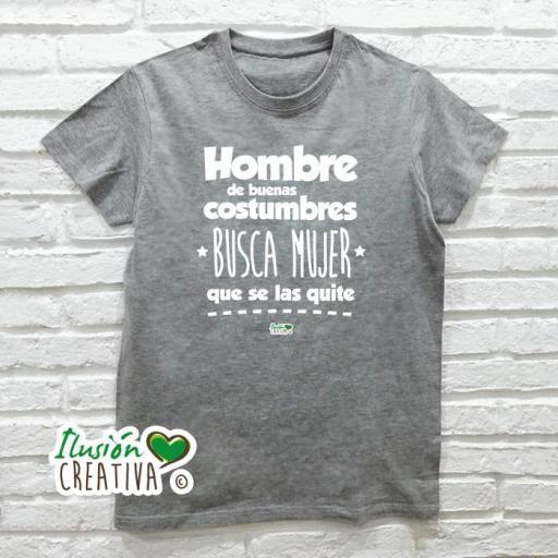 Camiseta Hombre - HOMBRE DE BUENAS COSTUMBRES, BUSCA MUJER QUE SE LAS QUITE