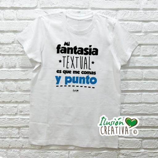Camiseta MI FANTASIA TEXTUAL ES QUE ME COMAS Y PUNTO