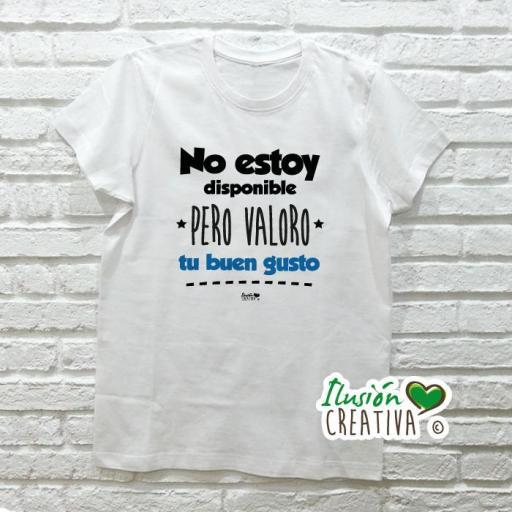 Camiseta NO ESTOY DISPONIBLE PERO VALORO TU BUEN GUSTO