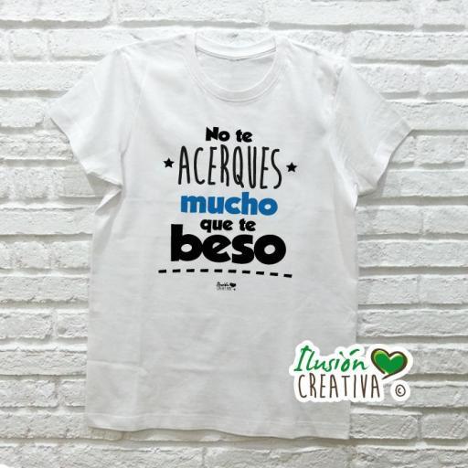 Camiseta NO TE ACERQUES MUCHO, QUE TE BESO [2]