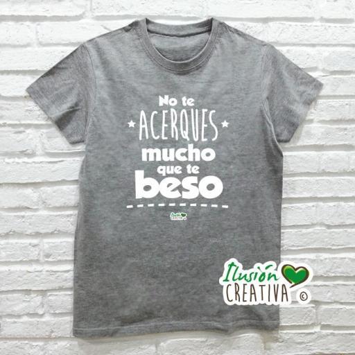 Camiseta NO TE ACERQUES MUCHO, QUE TE BESO [0]