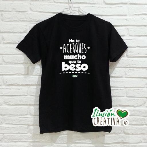 Camiseta NO TE ACERQUES MUCHO, QUE TE BESO [1]