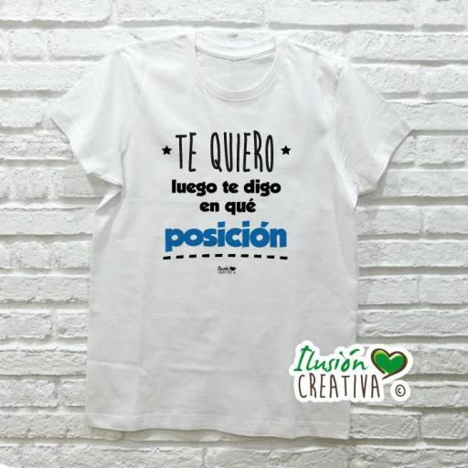 Camiseta TE QUIERO, LUEGO TE DIGO EN QUÉ POSICIÓN