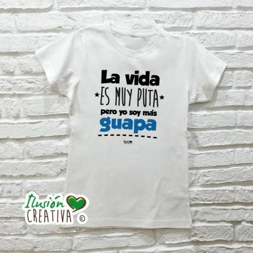 Camiseta Mujer - LA VIDA ES MUY PUTA PERO YO SOY MÁS GUAPA