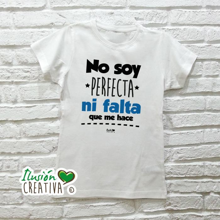 Camiseta Mujer - NO SOY PERFECTA, NI FALTA QUE ME HACE