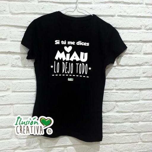 Camiseta Mujer - Si tu me dices miau lo dejo todo [2]