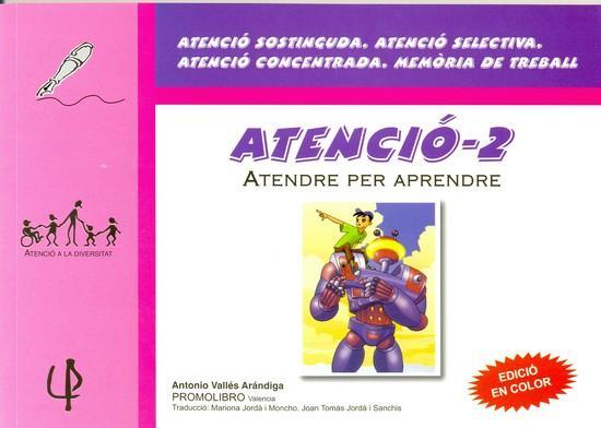 ATENCIÓ-2. Atendre per aprendre. ATENCIÓ SOSTINGUDA. ATENCIÓ SELECTIVA. ATENCIÓ CONCENTRADA. MEMÒRIA DE TREBALL. Vallés, A.