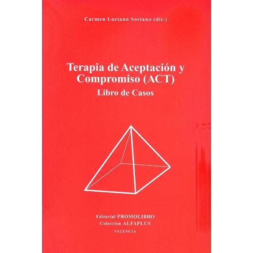 TERAPIA DE ACEPTACIÓN Y COMPROMISO (ACT). LIBRO DE CASOS