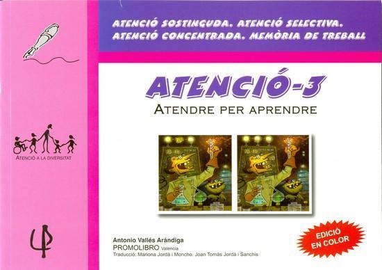 ATENCIÓ-3. Atendre per aprendre. ATENCIÓ SOSTINGUDA. ATENCIÓ SELECTIVA. ATENCIÓ CONCENTRADA. MEMÒRIA DE TREBALL. Vallés, A.