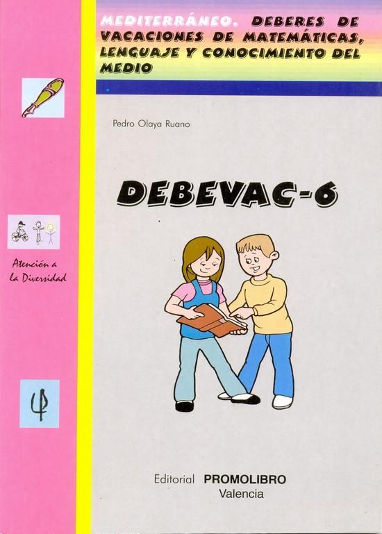 156.-DEBEVAC-6. Deberes de vacaciones. Matemáticas, Lenguaje y Conocimiento del Medio. Educación Primaria