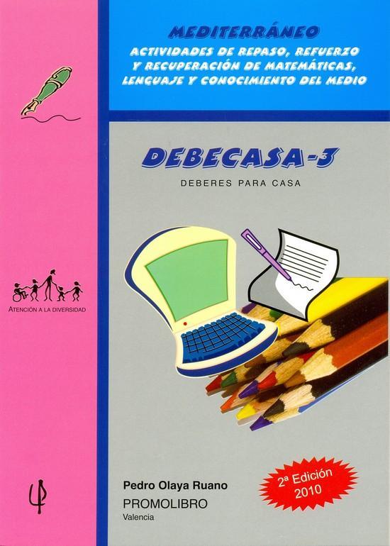 165.- DEBECASA-3. Deberes para casa.  Actividades de repaso, refuerzo y recuperación: Matemáticas, Lenguaje y Conocimiento del Medio. Educación Primaria