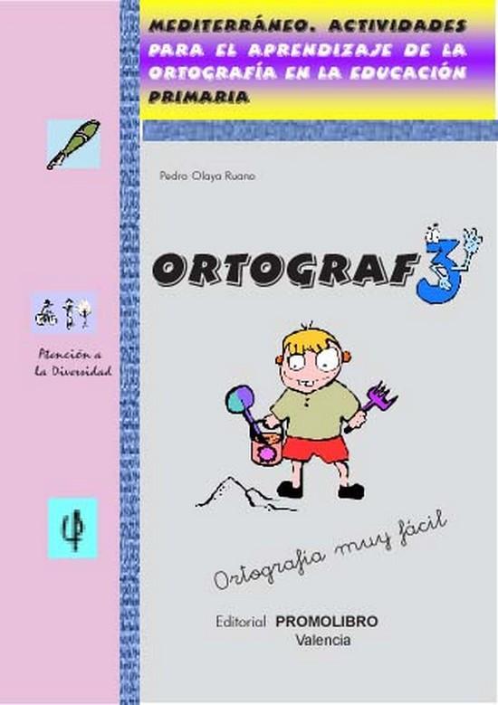 175.- ORTOGRAF-3. Actividades para el aprendizaje de la ortografía en la educación. Ed. Primaria.