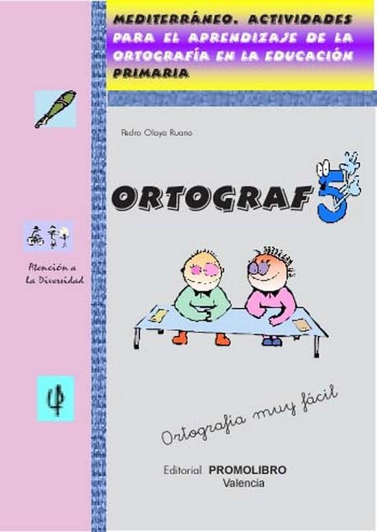 177.- ORTOGRAF-5. Actividades para el aprendizaje de la ortografía en la educación. Ed. Primaria.