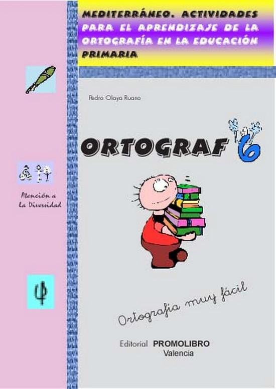 178.- ORTOGRAF-6. Actividades para el aprendizaje de la ortografía en la educación. Ed. Primaria.