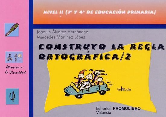 072.- CONSTRUYO LA REGLA ORTOGRÁFICA-2. Nivel II (3º y 4º de Educación Primaria).