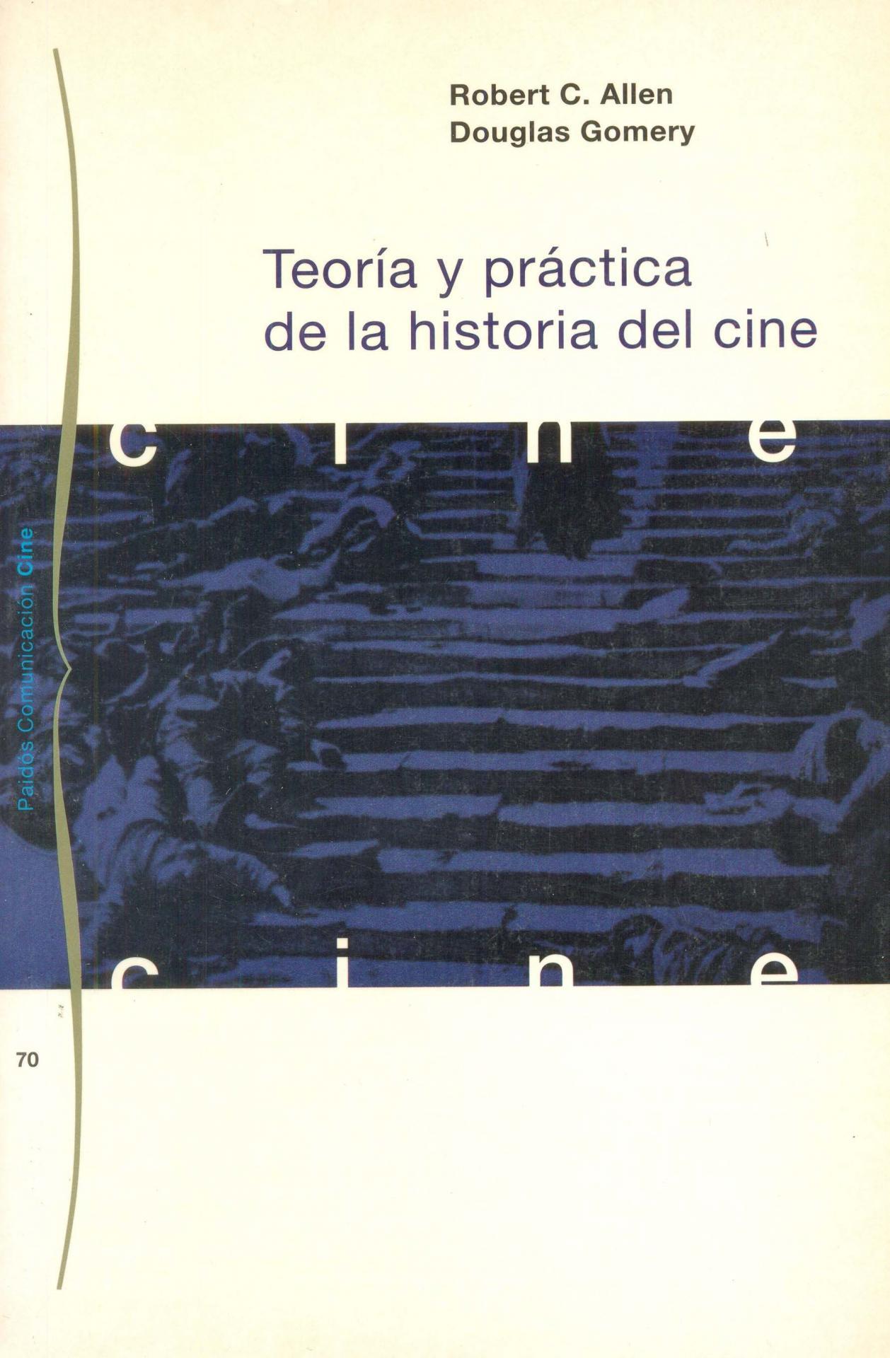 TEORÍA Y PRÁCTICA DE LA HISTORIA DEL CINE. Allen, R;Gomery, D.
