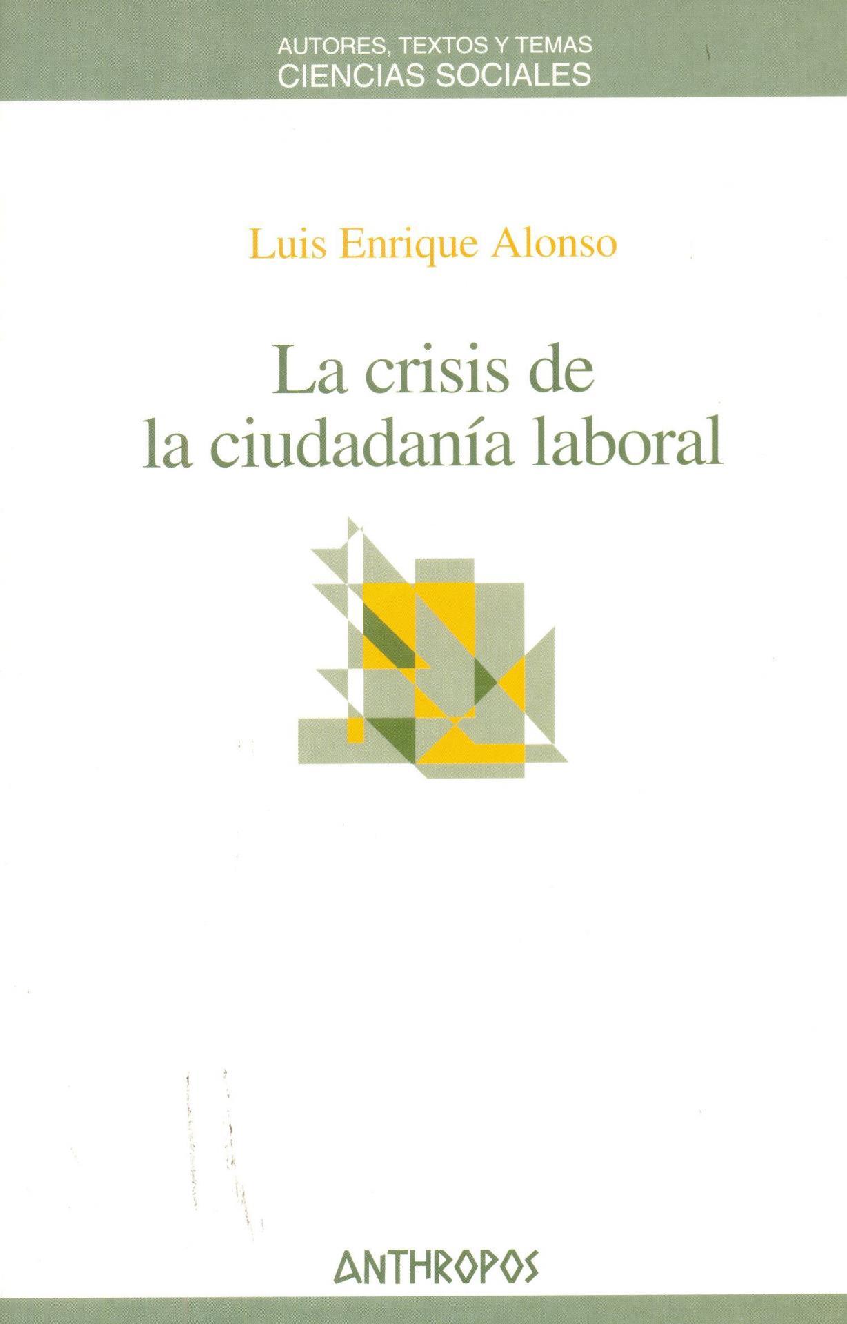 LA CRISIS DE LA CIUDADANÍA LABORAL. Alonso, L.E.