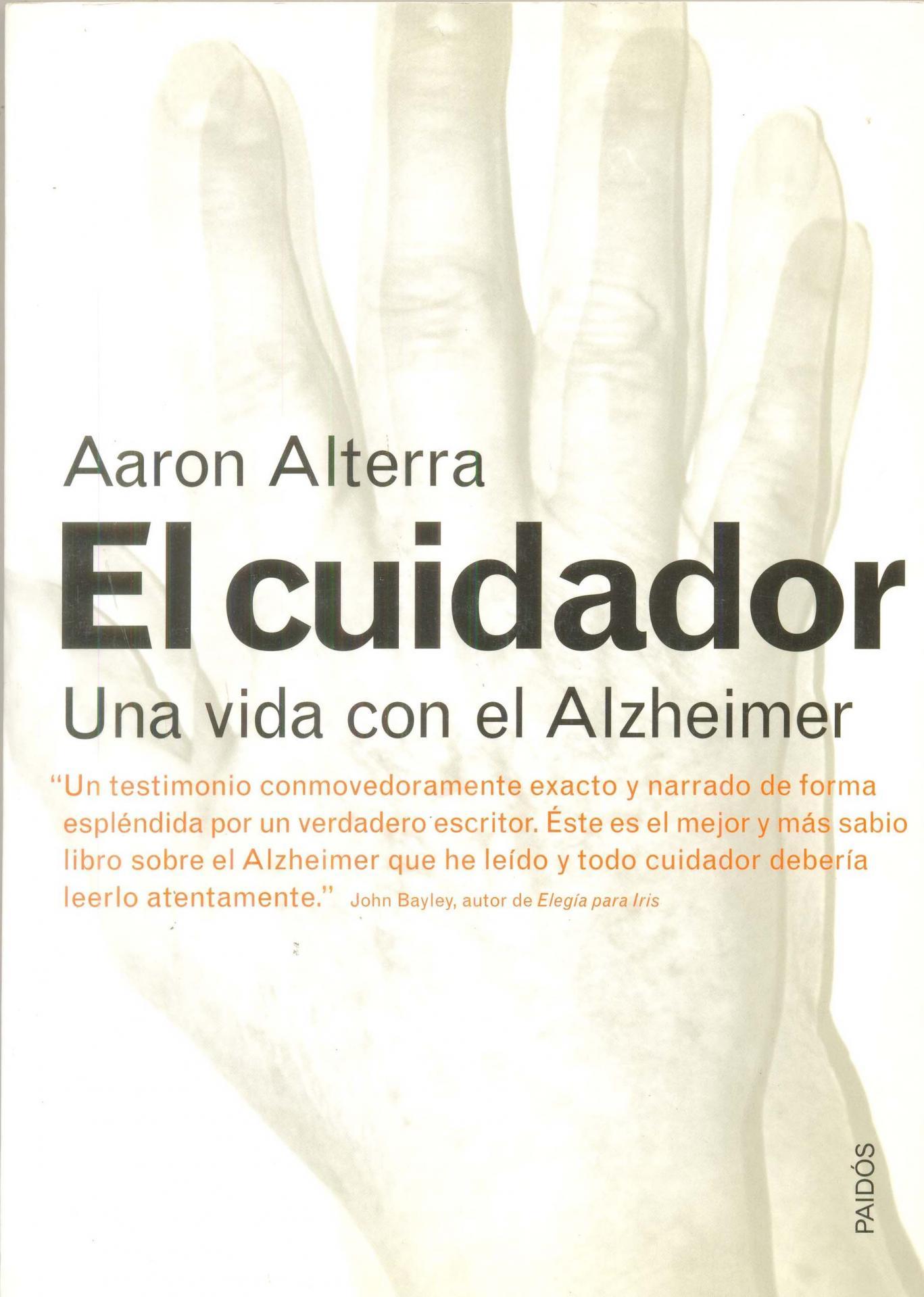 EL CUIDADOR. Una vida con Alzheimer. Alterra, A.