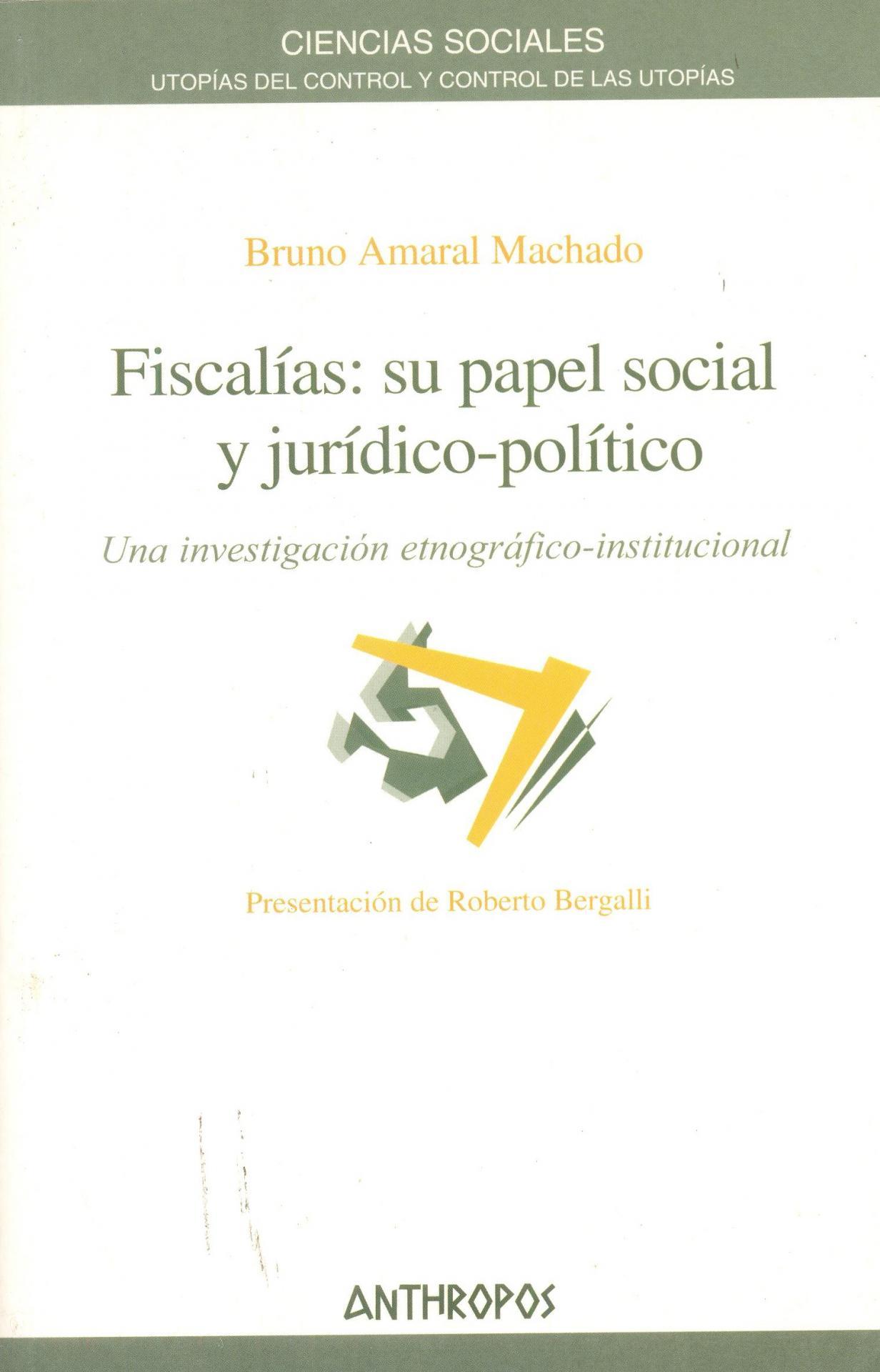 FISCALÍAS: SU PAPEL SOCIAL Y JURÍDICO-POLÍTICO. Una investigación etnográfico-institucional.  Amaral, B.