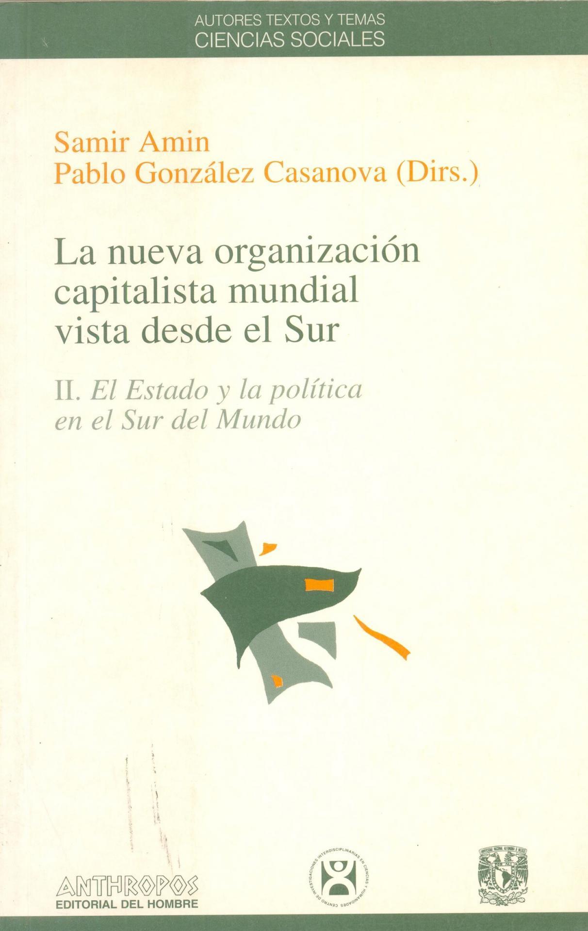 LA NUEVA ORGANIZACIÓN CAPITALISTA MUNDIAL VISTA DESDE EL SUR. II. El Estado y la política en el Sur del Mundo. Amin, Samir; González Casanova, P.