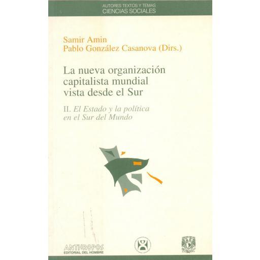 LA NUEVA ORGANIZACIÓN CAPITALISTA MUNDIAL VISTA DESDE EL SUR. II. El Estado y la política en el Sur del Mundo. Amin, Samir; González Casanova, P. [0]