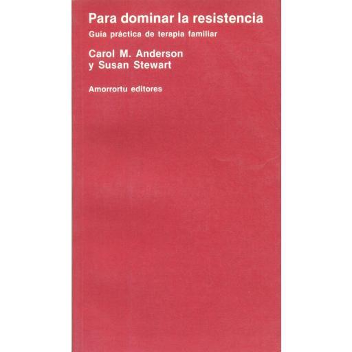 PARA DOMINAR LA RESISTENCIA. Guía práctica de terapia familiar. Anderson, C.M.; Stewart, S.