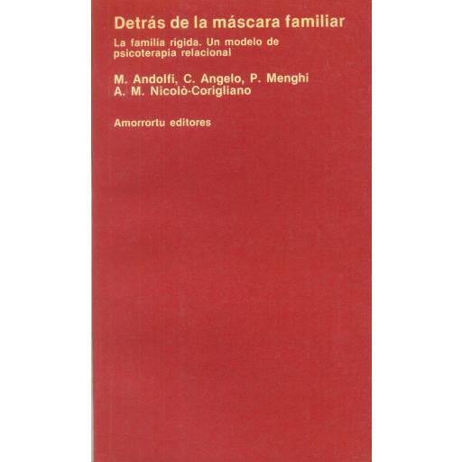 DETRÁS DE LA MÁSCARA FAMILIAR. La familia rígida. Un  modelo de psicoterapia racional. Andolfi, M.; Angelo, C.; Menghi, P.; Nicolo-Corigliano, A.M
