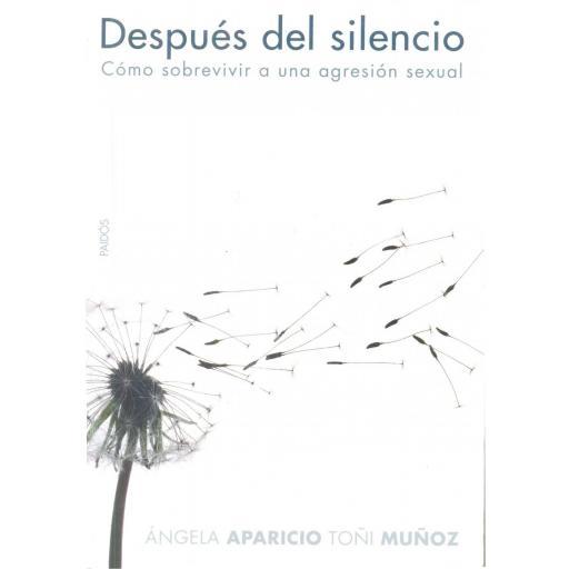 DESPUÉS DEL SILENCIO. Cómo sobrevivir a una agresión sexual. Aparicio, A; Muñoz, T.