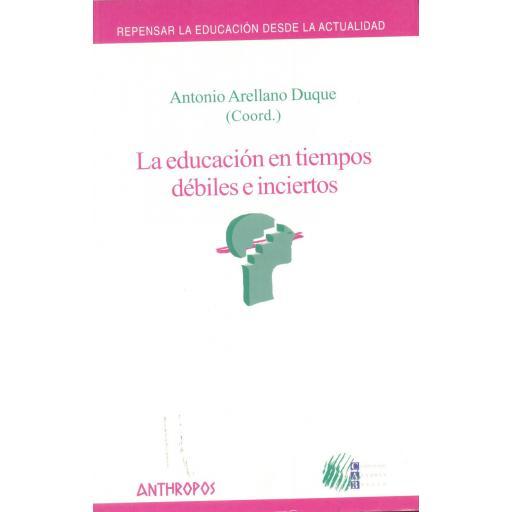LA EDUCACIÓN EN TIEMPOS DÉBILES E INCIERTOS. Arellano, A.