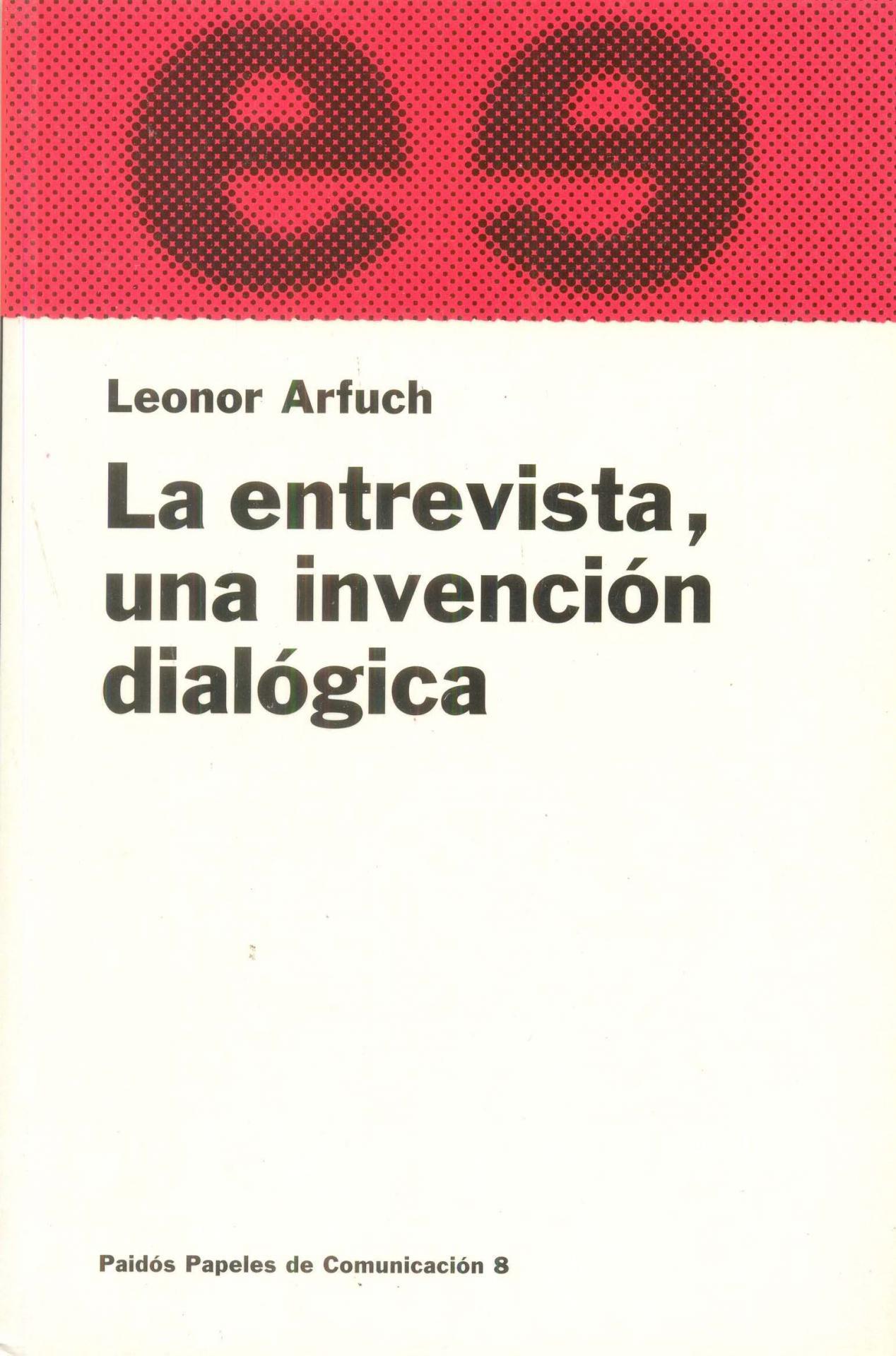 LA ENTREVISTA, UNA INVENCIÓN DIALÓGICA. Arfuch, L.