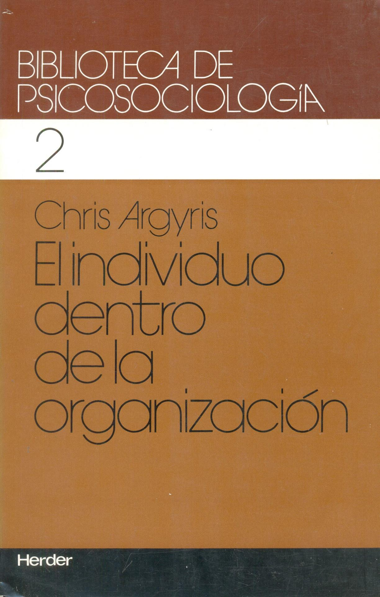 EL INDIVIDUO DENTRO DE LA ORGANIZACIÓN. Argyris, C.