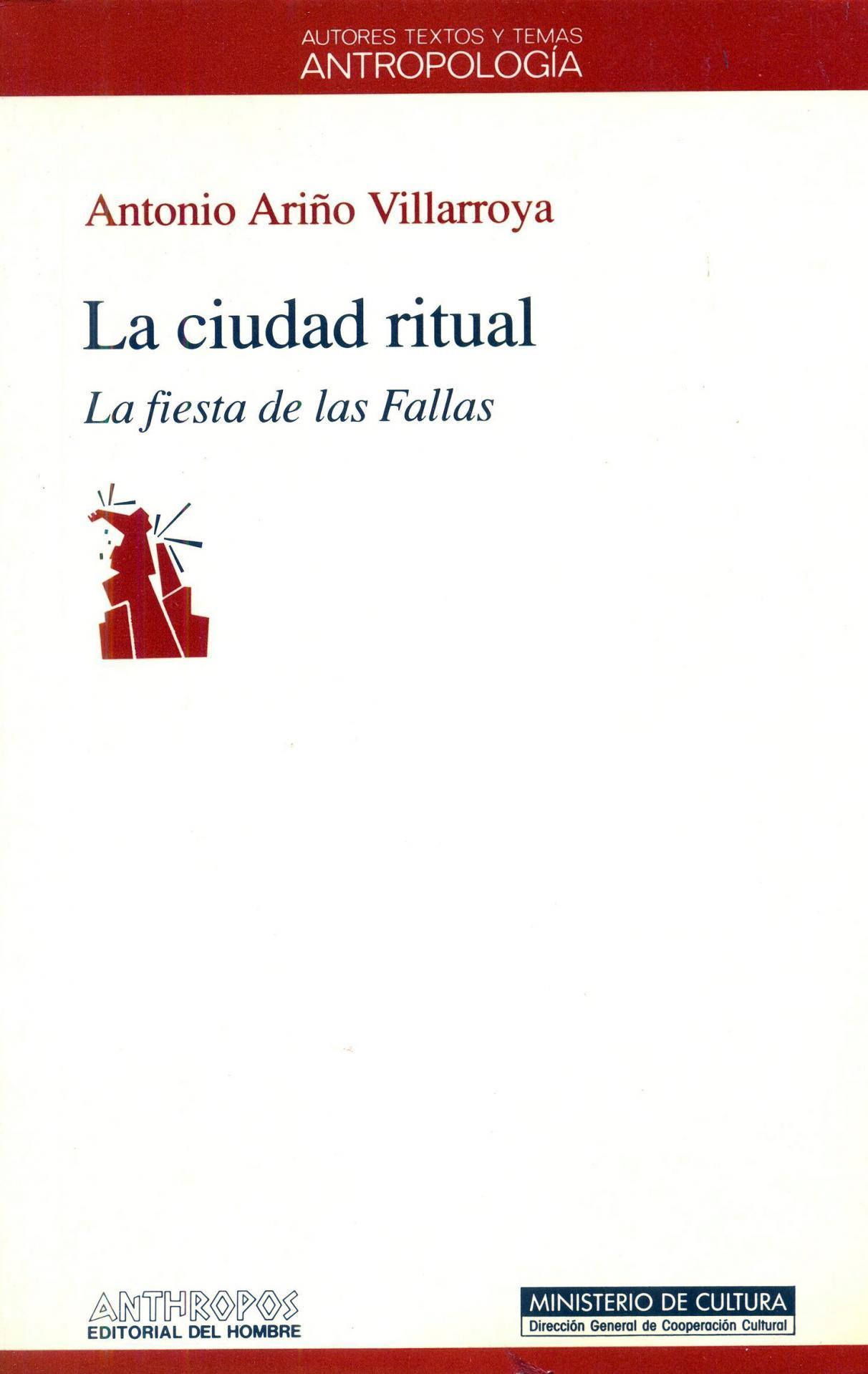 LA CIUDAD RITUAL. La fiesta de las fallas.  Ariño Villarroya, A.