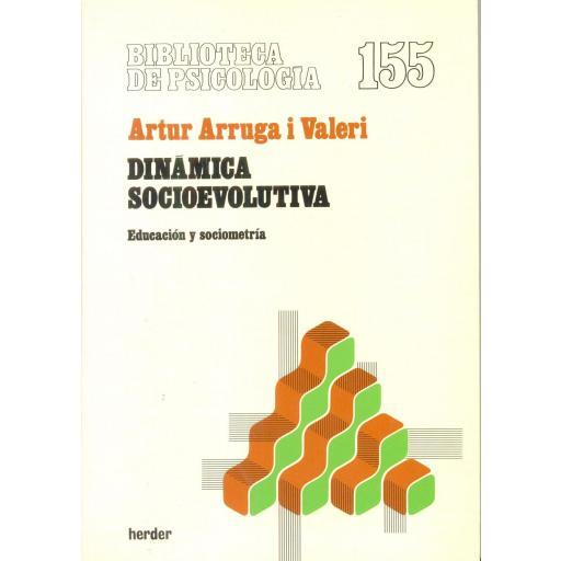 DINÁMICA SOCIOEVOLUTIVA. Educación y sociometría. Arruga i Valeri, A. [0]