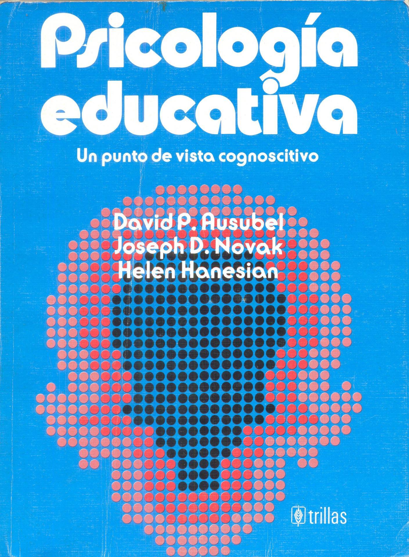 PSICOLOGÍA EDUCATIVA. Un punto de vista cognoscitivo. Ausubel, D., Novak, J y Hanesian, H.