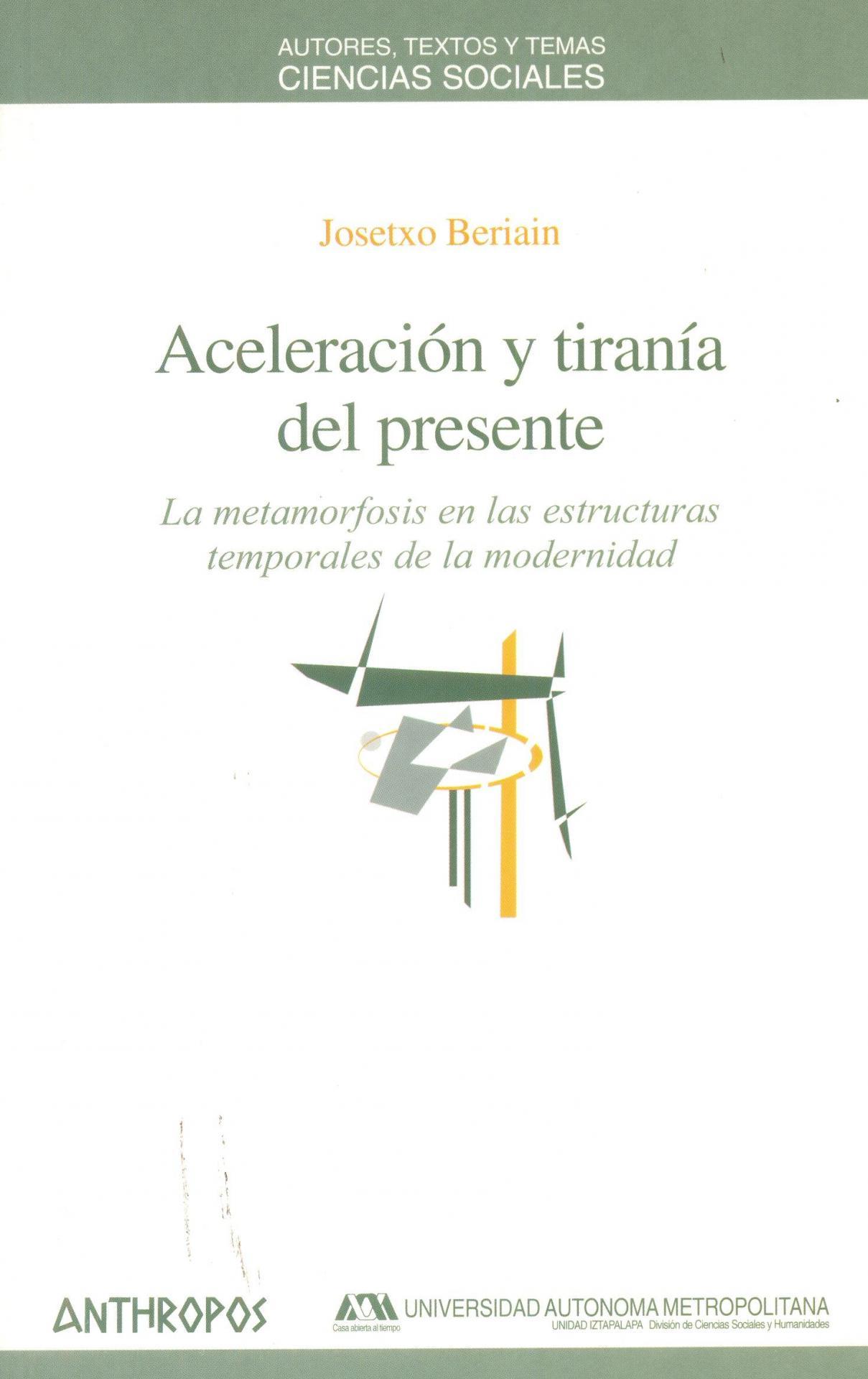 ACELERACIÓN Y TIRANÍA DEL PRESENTE. Metamorfosis en las estructuras temporales de la modernidad. Beriain, J