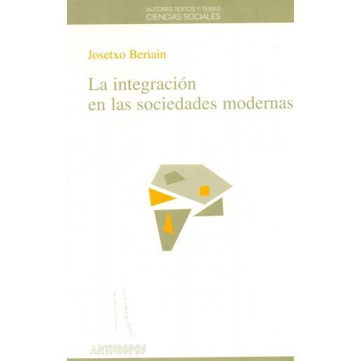 LA INTEGRACIÓN EN LAS SOCIEDADES MODERNAS. Beriain, J.
