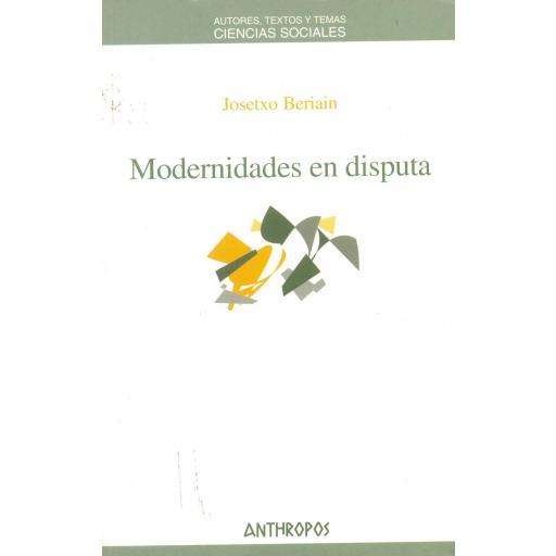 MODERNIDADES EN DISPUTA. Beriain, J.