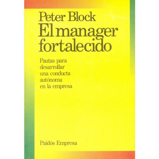 EL MANAGER FORTALECIDO. Pautas para desarrollar  conducta autónoma en la empresa. Block, P.