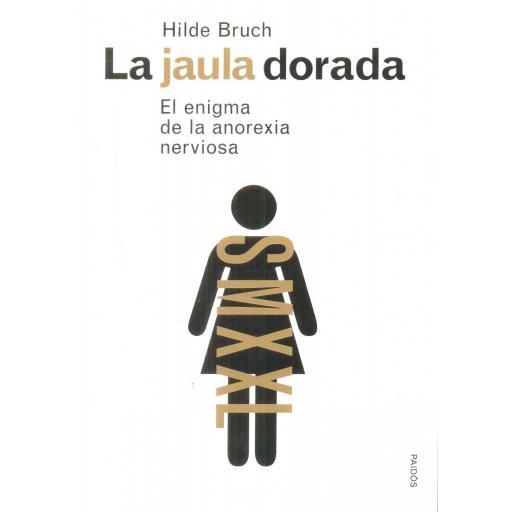 LA JAULA DORADA. El enigma de la anorexia nerviosa. Bruch, H.