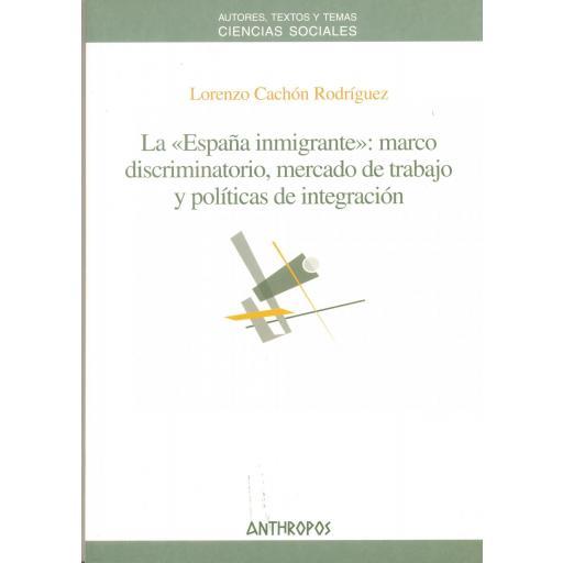 """LA """"ESPAÑA INMIGRANTE"""": marco discriminatorio, mercado de trabajo y políticas de integración. Cachón, L. [0]"""